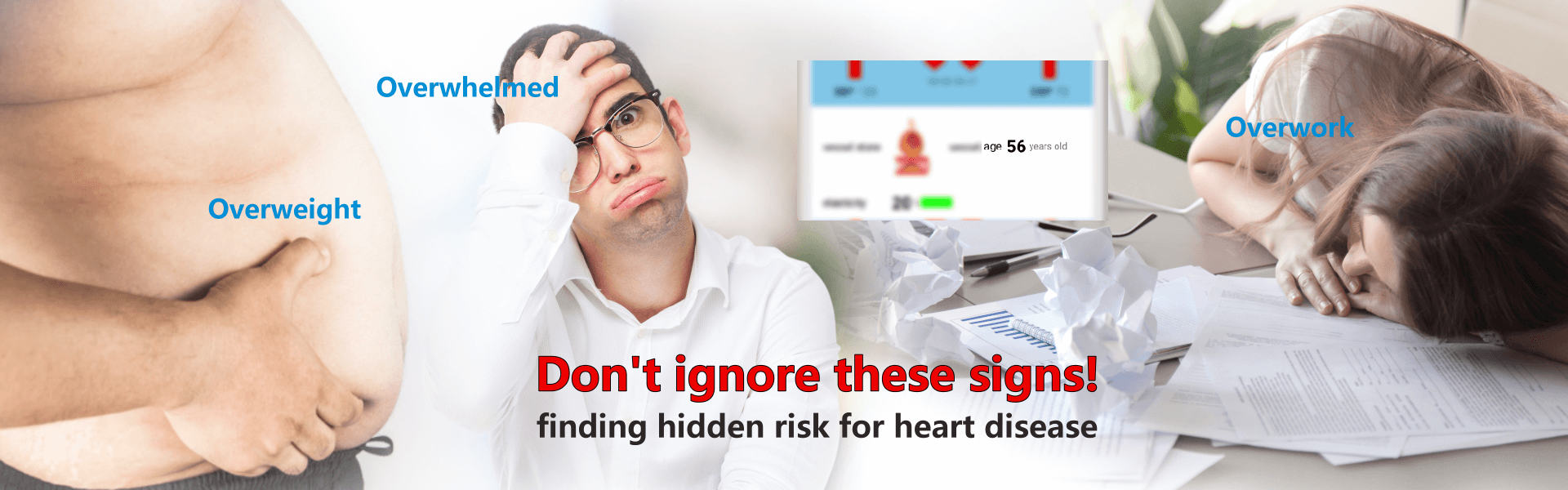 Don't ignore the signs like as overweight, overwhelmed & overwork. Finding hidden risk for heart disease. ArterialScan Bracelet by Newidea Co., Ltd.